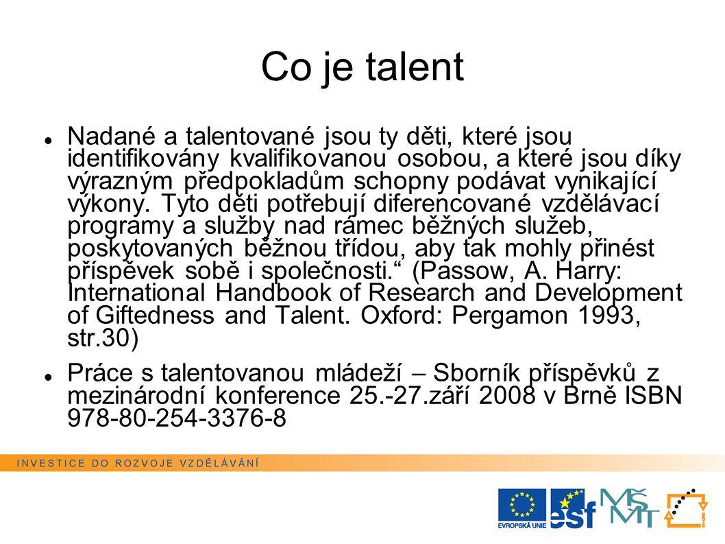 Co je talent Nadané a talentované jsou ty děti, které jsou identifikovány kvalifikovanou osobou, a které jsou díky výrazným předpokladům schopny podávat vynikající výkony.