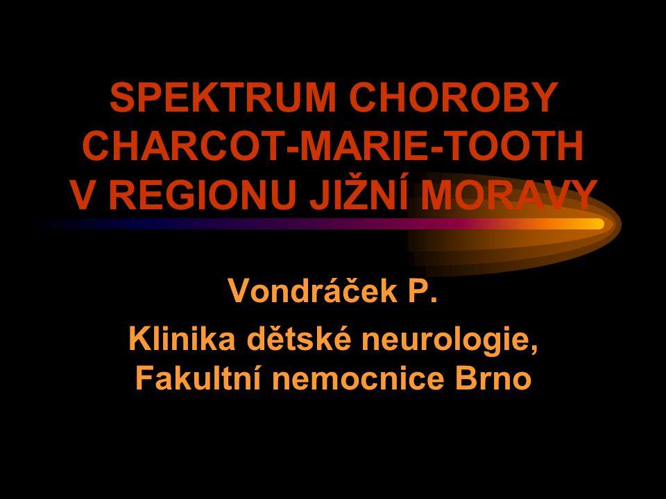 SPEKTRUM CHOROBY CHARCOT-MARIE-TOOTH V REGIONU JIŽNÍ MORAVY Vondráček P. Klinika dětské neurologie, Fakultní nemocnice Brno
