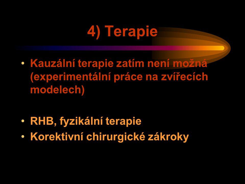 4) Terapie Kauzální terapie zatím není možná (experimentální práce na zvířecích modelech) RHB, fyzikální terapie Korektivní chirurgické zákroky