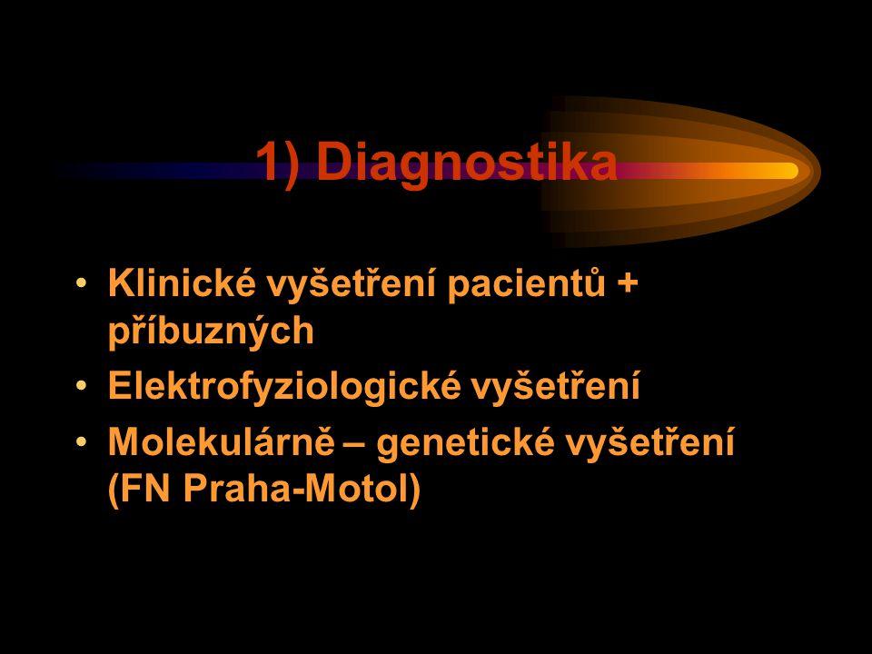 1) Diagnostika Klinické vyšetření pacientů + příbuzných Elektrofyziologické vyšetření Molekulárně – genetické vyšetření (FN Praha-Motol)