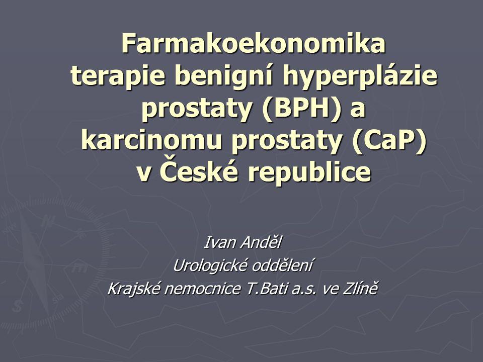 Farmakoekonomika terapie benigní hyperplázie prostaty (BPH) a karcinomu prostaty (CaP) v České republice Ivan Anděl Urologické oddělení Krajské nemocnice T.Bati a.s.