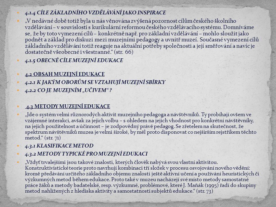 """4.1.4 CÍLE ZÁKLADNÍHO VZDĚLÁVÁNÍ JAKO INSPIRACE """"V nedávné době totiž byla u nás věnována zvýšená pozornost cílům českého školního vzdělávání – v souv"""