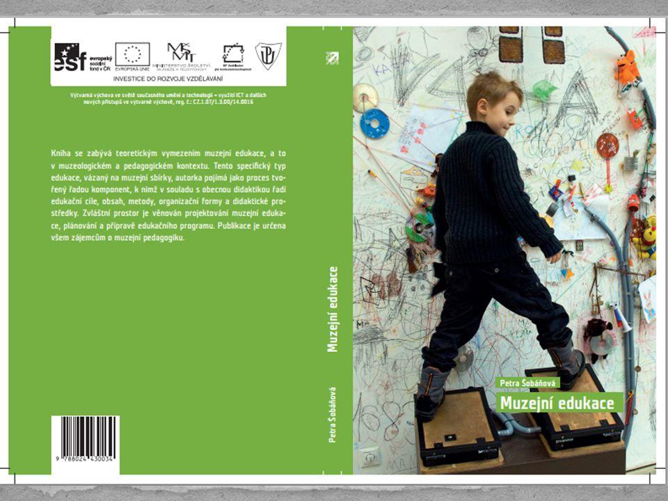 ŠOBÁŇOVÁ, Petra.Muzejní edukace. 1. vyd. Olomouc: Univerzita Palackého v Olomouci, 2012, 140 s.