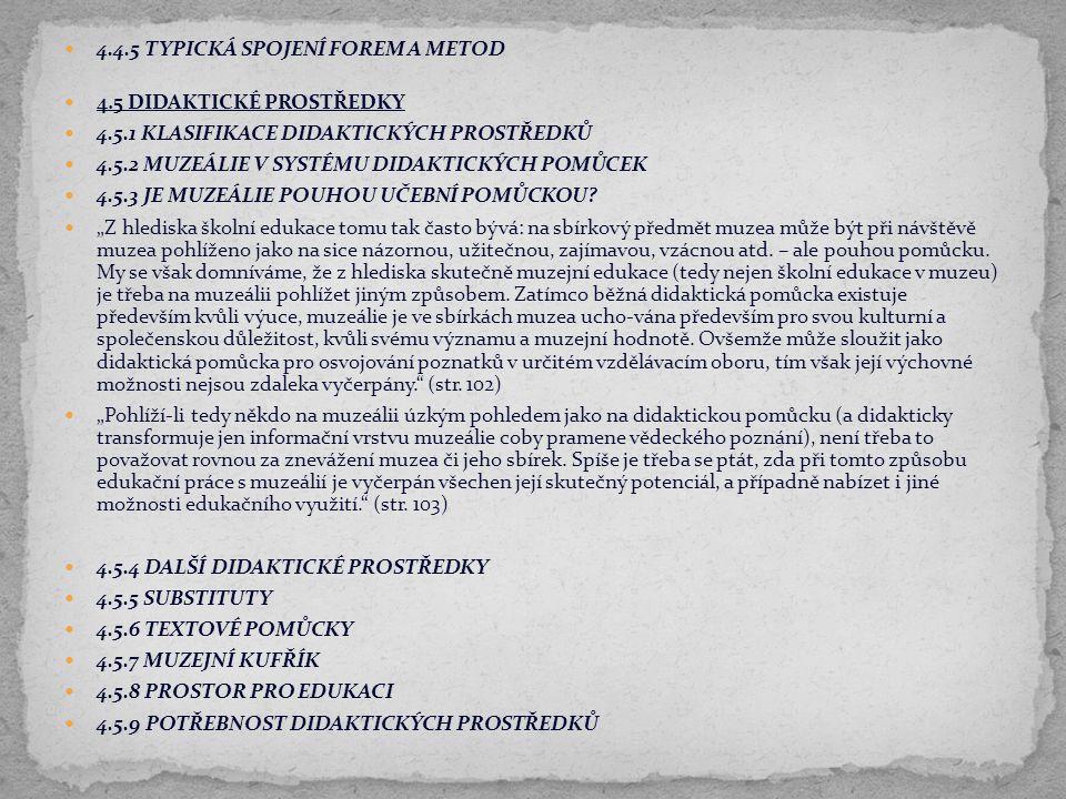 4.4.5 TYPICKÁ SPOJENÍ FOREM A METOD 4.5 DIDAKTICKÉ PROSTŘEDKY 4.5.1 KLASIFIKACE DIDAKTICKÝCH PROSTŘEDKŮ 4.5.2 MUZEÁLIE V SYSTÉMU DIDAKTICKÝCH POMŮCEK