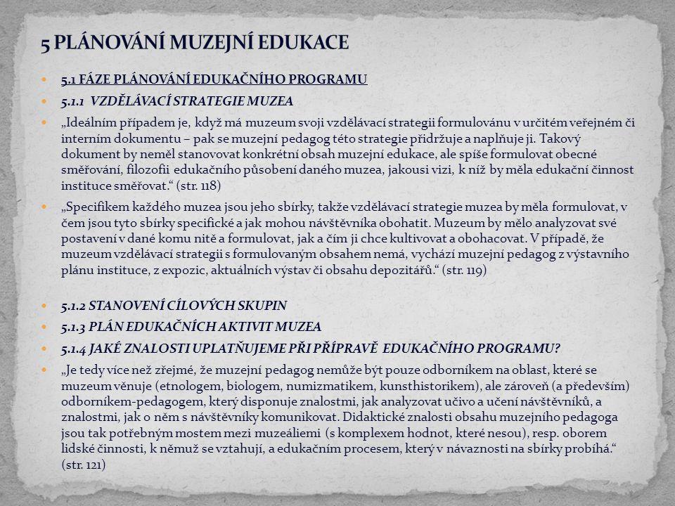 """5.1 FÁZE PLÁNOVÁNÍ EDUKAČNÍHO PROGRAMU 5.1.1 VZDĚLÁVACÍ STRATEGIE MUZEA """"Ideálním případem je, když má muzeum svoji vzdělávací strategii formulovánu v"""