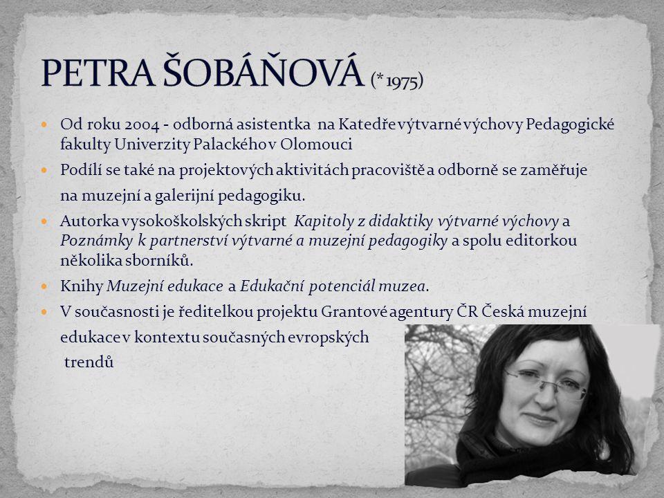 Od roku 2004 - odborná asistentka na Katedře výtvarné výchovy Pedagogické fakulty Univerzity Palackého v Olomouci Podílí se také na projektových aktiv