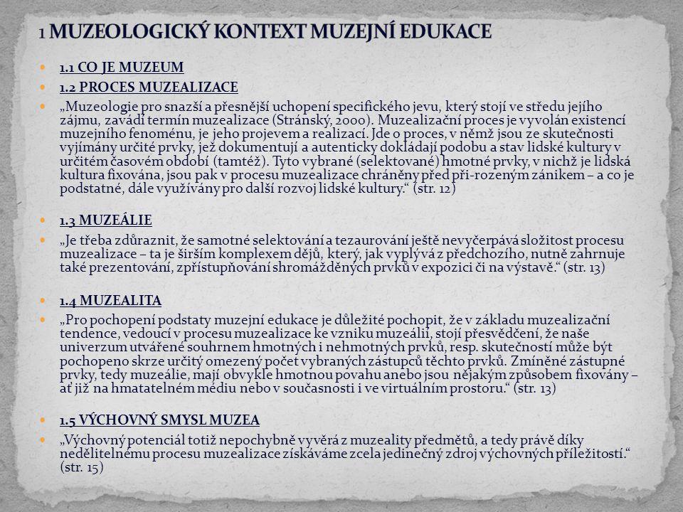 """3.13 MUZEJNÍ EDUKACE JAKO PROCES """"V nejobecnější rovině jde v případě muzejní edukace o specifický druh lidské činnosti, spočívající ve vzájemné součinnosti muzejního pedagoga a návštěvníků, která usiluje o dosažení určitých cílů."""
