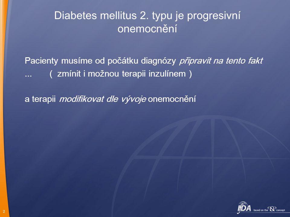 2 Diabetes mellitus 2. typu je progresivní onemocnění Pacienty musíme od počátku diagnózy připravit na tento fakt... ( zmínit i možnou terapii inzulín