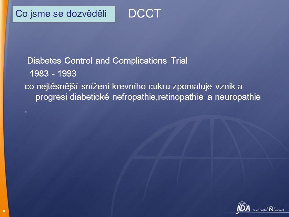 9 DCCT Diabetes Control and Complications Trial 1983 - 1993 co nejtěsnější snížení krevního cukru zpomaluje vznik a progresi diabetické nefropathie,re