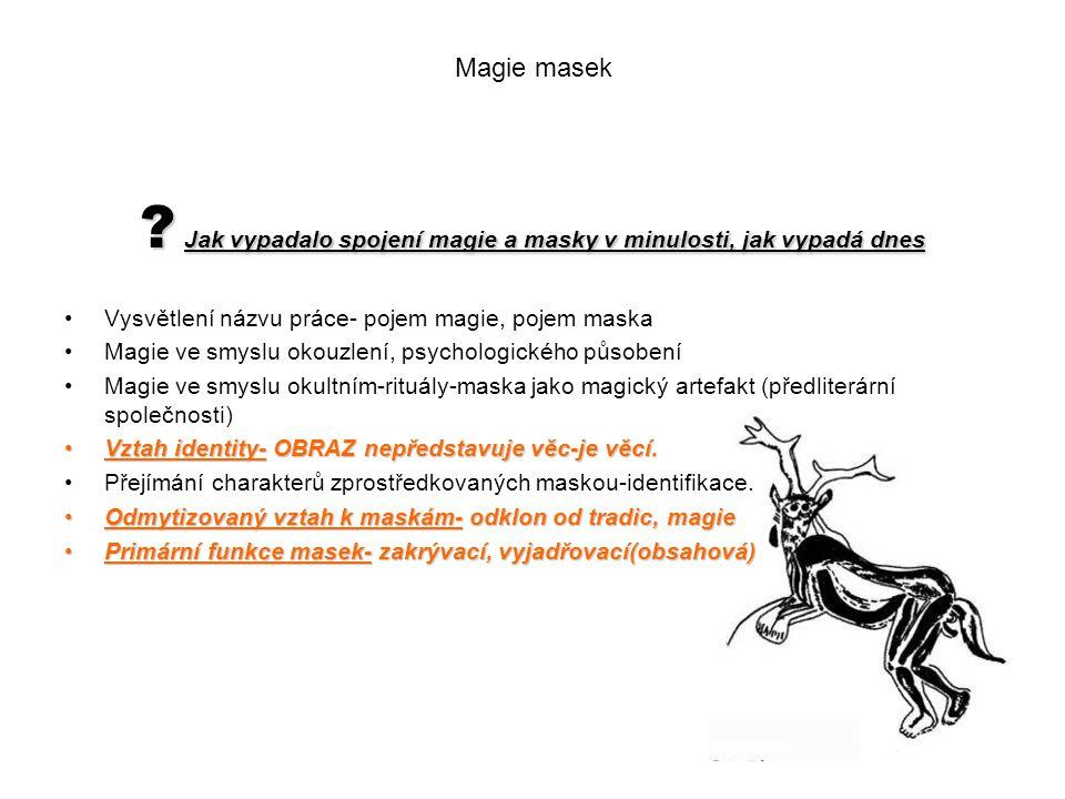 ? Jak vypadalo spojení magie a masky v minulosti, jak vypadá dnes Vysvětlení názvu práce- pojem magie, pojem maska Magie ve smyslu okouzlení, psycholo