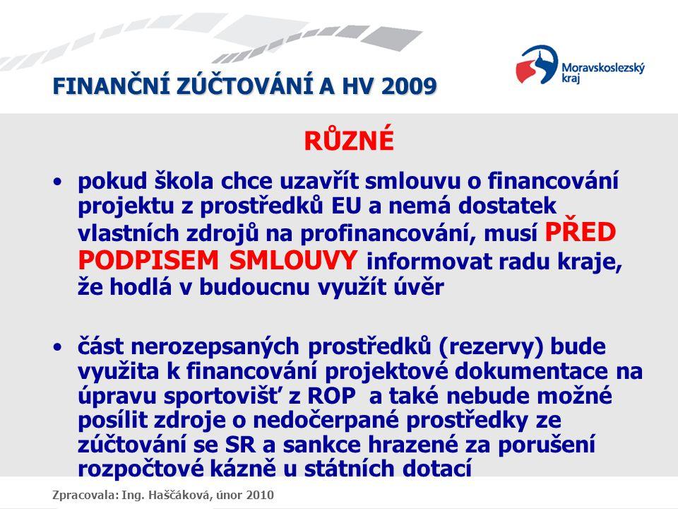 FINANČNÍ ZÚČTOVÁNÍ A HV 2009 Zpracovala: Ing. Haščáková, únor 2010 RŮZNÉ pokud škola chce uzavřít smlouvu o financování projektu z prostředků EU a nem