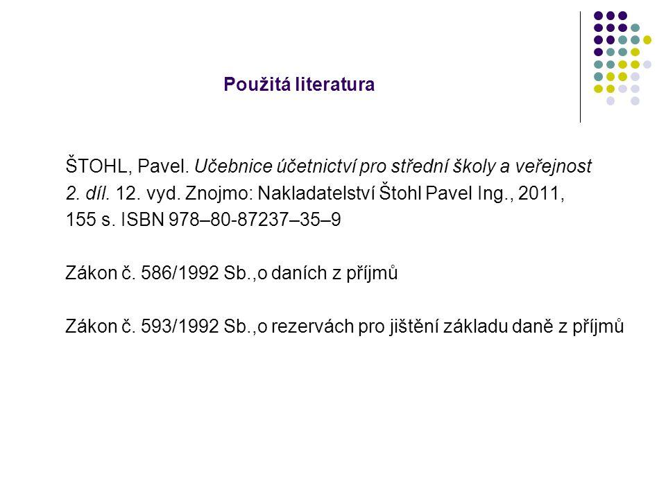 Použitá literatura ŠTOHL, Pavel. Učebnice účetnictví pro střední školy a veřejnost 2.