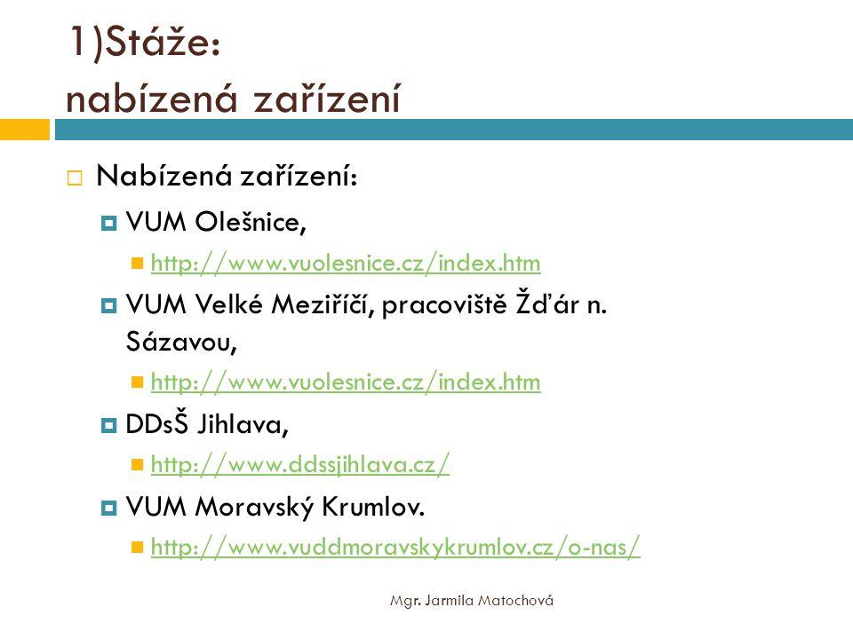 1)Stáže: nabízená zařízení  Nabízená zařízení:  VUM Olešnice, http://www.vuolesnice.cz/index.htm  VUM Velké Meziříčí, pracoviště Žďár n.