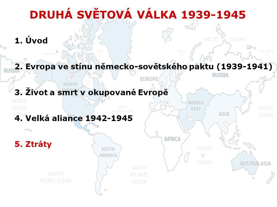 DRUHÁ SVĚTOVÁ VÁLKA 1939-1945 2. Evropa ve stínu německo-sovětského paktu (1939-1941) 3. Život a smrt v okupované Evropě 1. Úvod 4. Velká aliance 1942