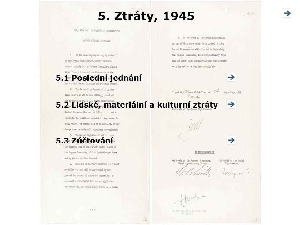 5. Ztráty, 1945 5.1 Poslední jednání5.2 Lidské, materiální a kulturní ztráty5.3 Zúčtování