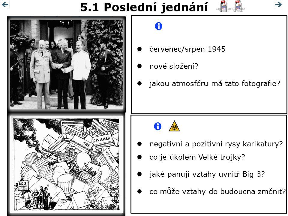 5.1 Poslední jednání  červenec/srpen 1945  nové složení?  jakou atmosféru má tato fotografie?  negativní a pozitivní rysy karikatury?  co je úkol