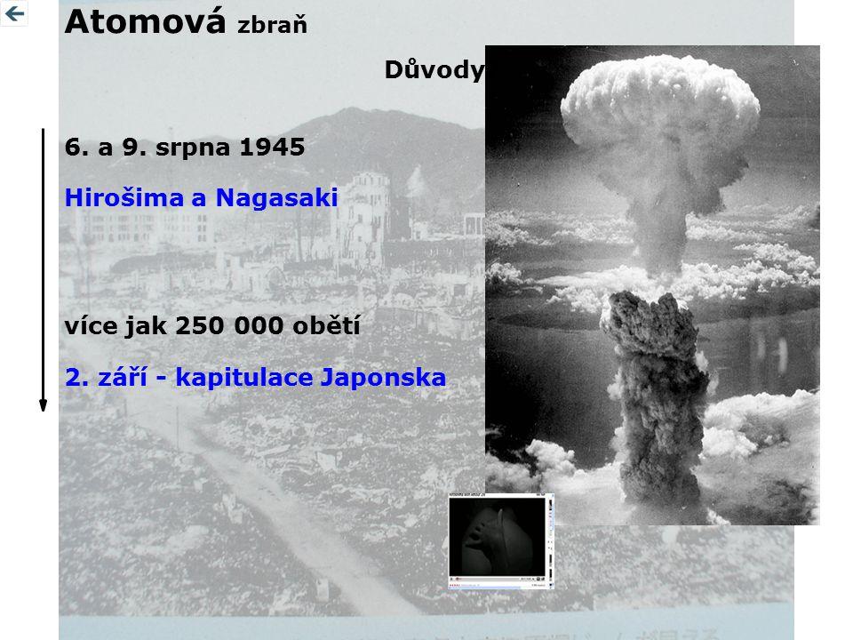 Atomová zbraň 6. a 9. srpna 1945 více jak 250 000 obětí Hirošima a Nagasaki 2. září - kapitulace Japonska Důvody?