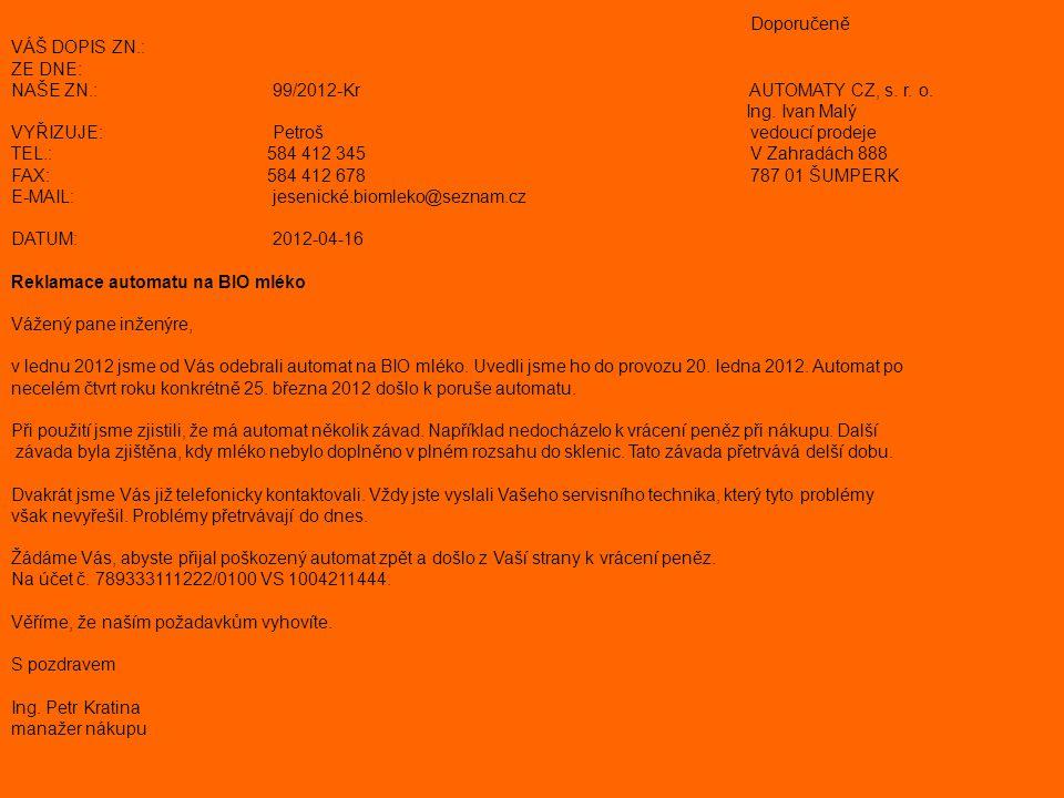 Doporučeně VÁŠ DOPIS ZN.: ZE DNE: NAŠE ZN.:99/2012-Kr AUTOMATY CZ, s. r. o. Ing. Ivan Malý VYŘIZUJE:Petroš vedoucí prodeje TEL.: 584 412 345 V Zahradá