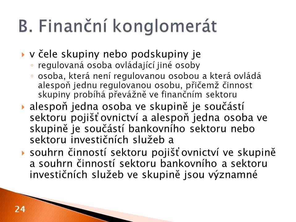  v čele skupiny nebo podskupiny je ◦ regulovaná osoba ovládající jiné osoby ◦ osoba, která není regulovanou osobou a která ovládá alespoň jednu regulovanou osobu, přičemž činnost skupiny probíhá převážně ve finančním sektoru  alespoň jedna osoba ve skupině je součástí sektoru pojišťovnictví a alespoň jedna osoba ve skupině je součástí bankovního sektoru nebo sektoru investičních služeb a  souhrn činností sektoru pojišťovnictví ve skupině a souhrn činností sektoru bankovního a sektoru investičních služeb ve skupině jsou významné 24