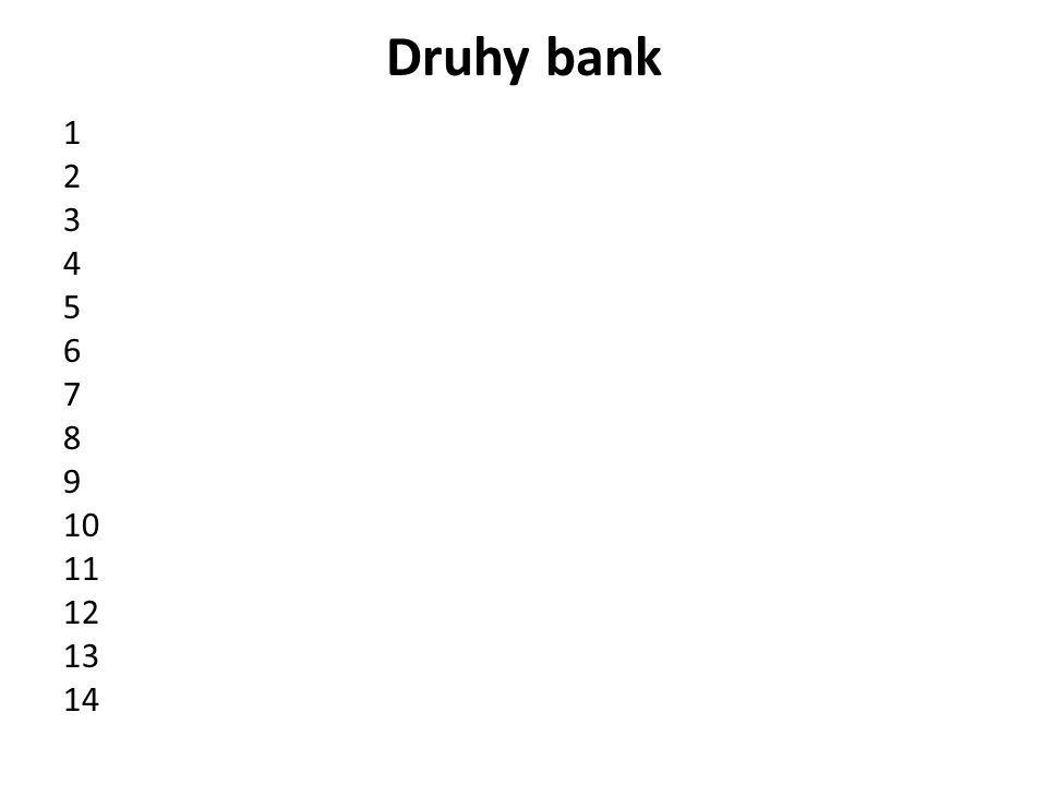 Druhy bank 1 2 3 4 5 6 7 8 9 10 11 12 13 14