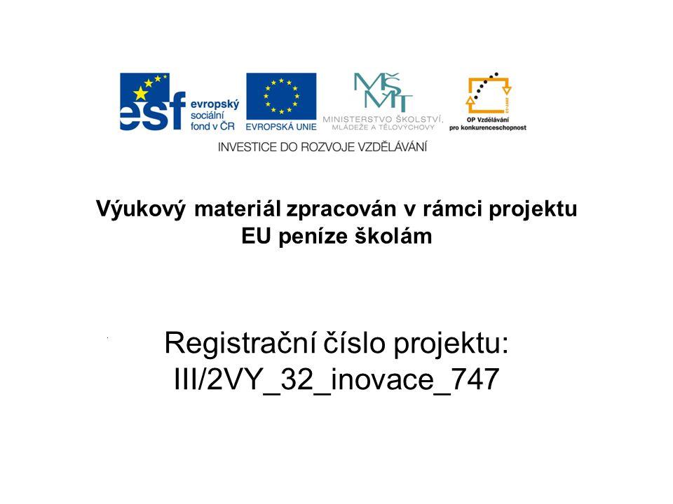 Výukový materiál zpracován v rámci projektu EU peníze školám Registrační číslo projektu: III/2VY_32_inovace_747.