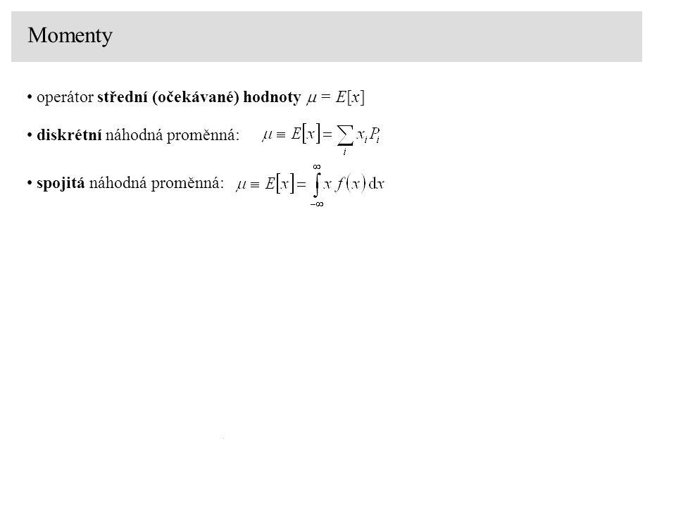 Momenty operátor střední (očekávané) hodnoty  = E[x] diskrétní náhodná proměnná: spojitá náhodná proměnná: