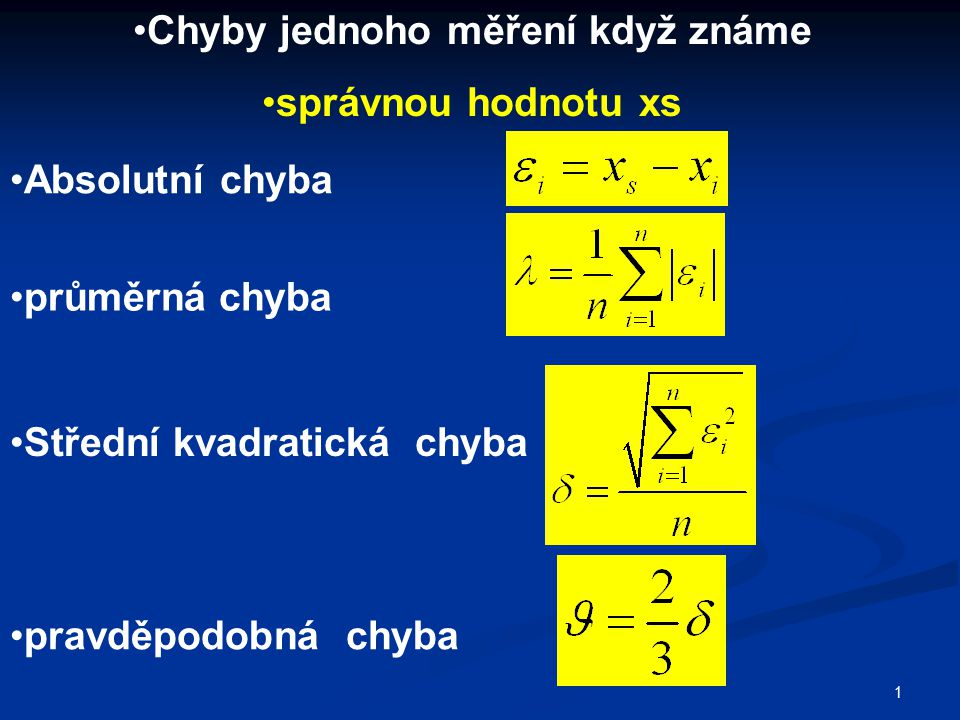 1 Chyby jednoho měření když známe správnou hodnotu xs Absolutní chyba průměrná chyba Střední kvadratická chyba pravděpodobná chyba