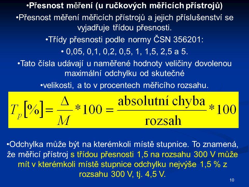 10 Přesnost měření (u ručkových měřicích přístrojů) Přesnost měření měřicích přístrojů a jejich příslušenství se vyjadřuje třídou přesnosti. Třídy pře