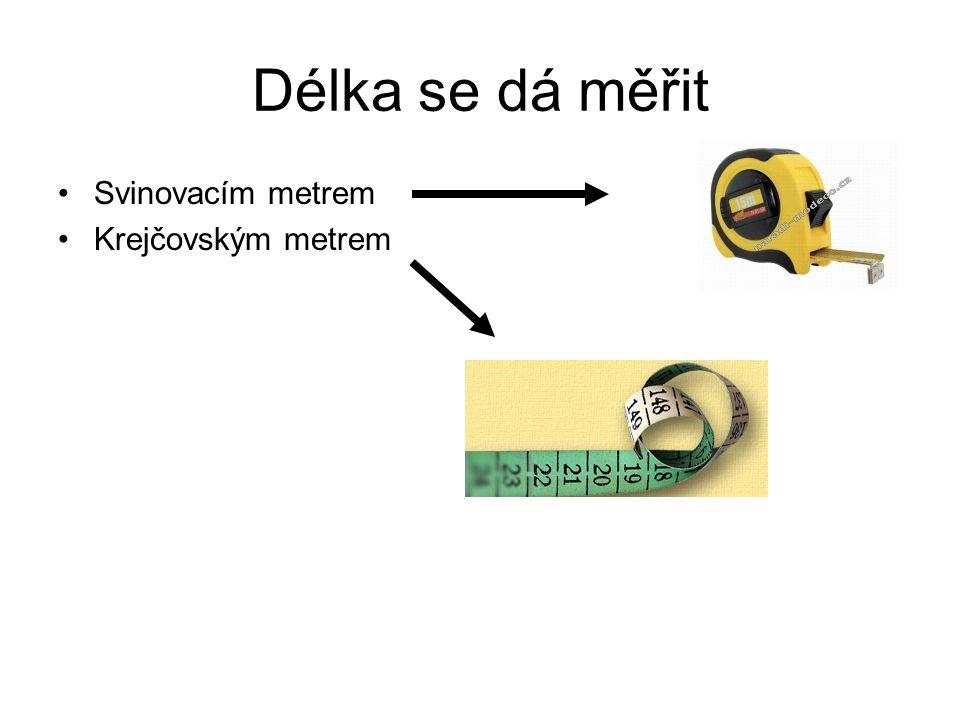 Délka se dá měřit Svinovacím metrem Krejčovským metrem