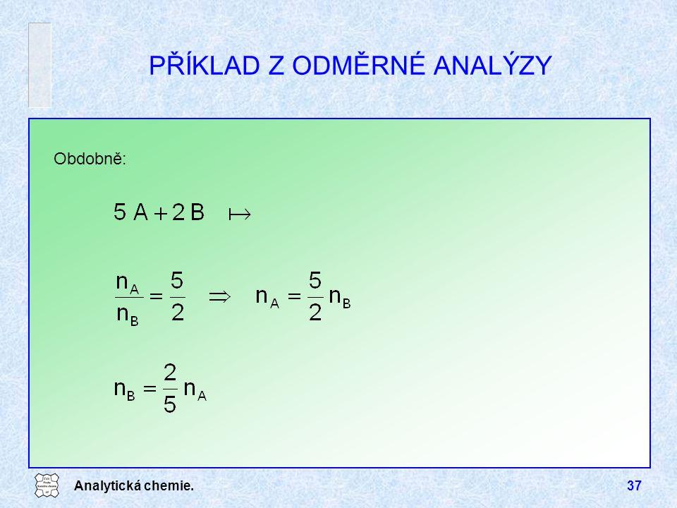 Analytická chemie.37 PŘÍKLAD Z ODMĚRNÉ ANALÝZY Obdobně: