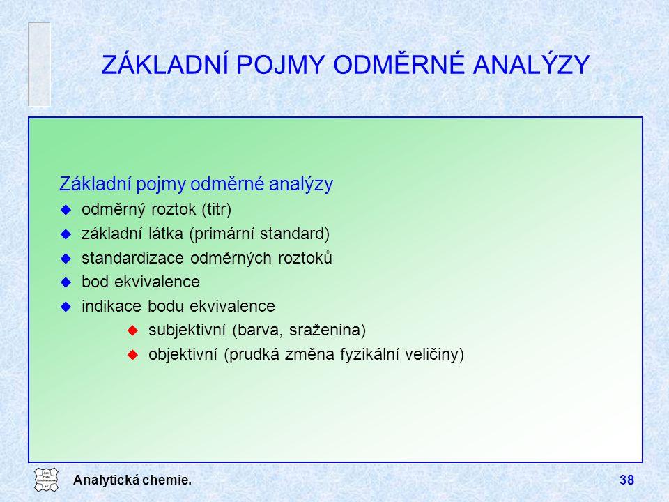 Analytická chemie.38 ZÁKLADNÍ POJMY ODMĚRNÉ ANALÝZY Základní pojmy odměrné analýzy u odměrný roztok (titr) u základní látka (primární standard) u stan