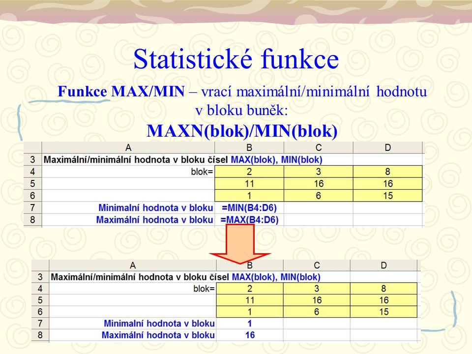 Statistické funkce Funkce MAX/MIN – vrací maximální/minimální hodnotu v bloku buněk: MAXN(blok)/MIN(blok)