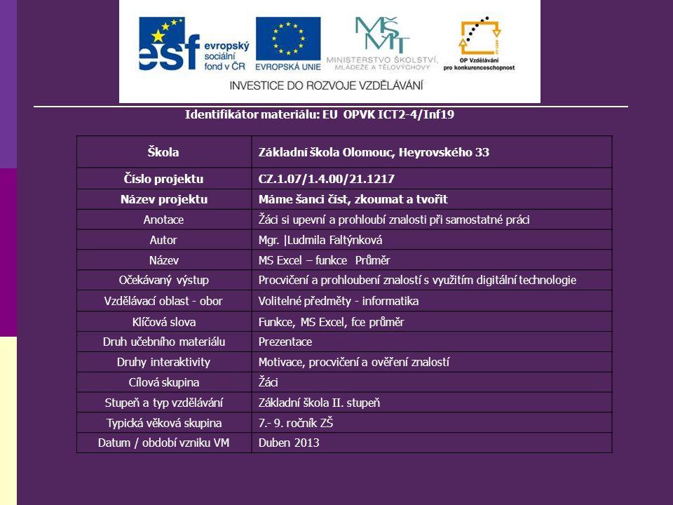 Identifikátor materiálu: EU OPVK ICT2-4/Inf19 ŠkolaZákladní škola Olomouc, Heyrovského 33 Číslo projektuCZ.1.07/1.4.00/21.1217 Název projektuMáme šanci číst, zkoumat a tvořit AnotaceŽáci si upevní a prohloubí znalosti při samostatné práci AutorMgr.