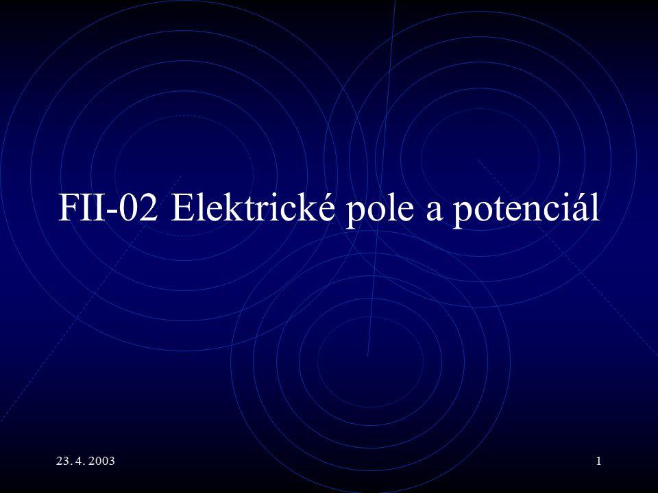23. 4. 20031 FII-02 Elektrické pole a potenciál