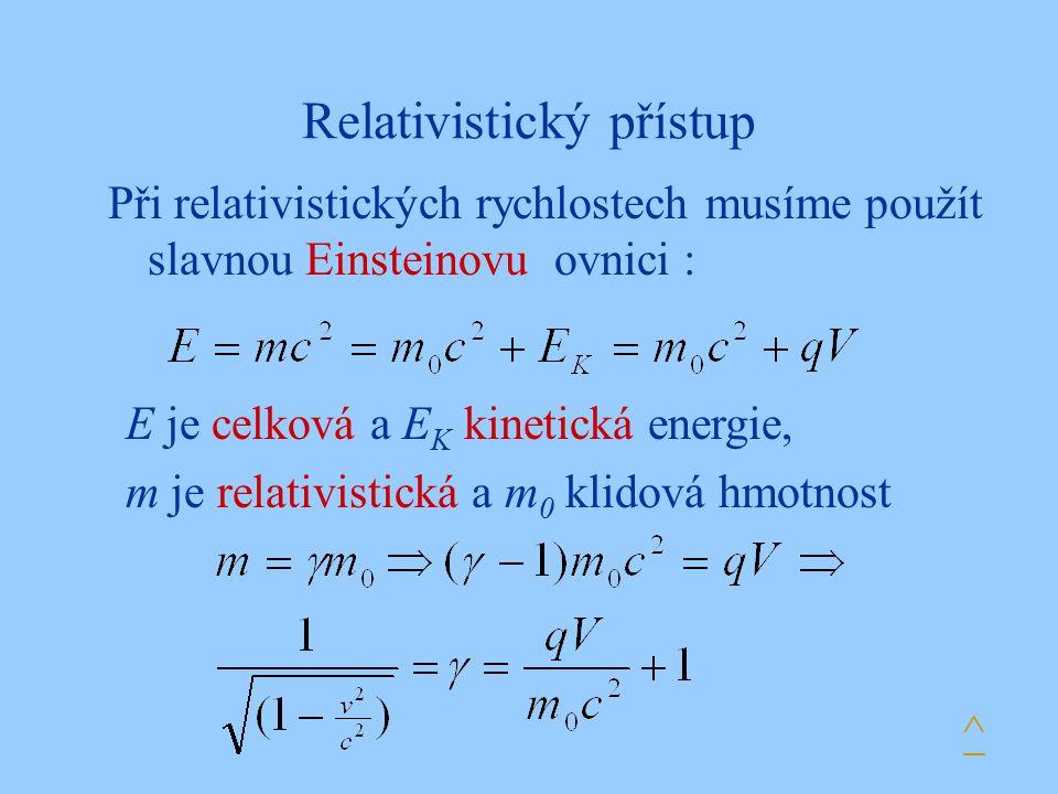 Relativistický přístup Při relativistických rychlostech musíme použít slavnou Einsteinovu ovnici : E je celková a E K kinetická energie, m je relativistická a m 0 klidová hmotnost ^