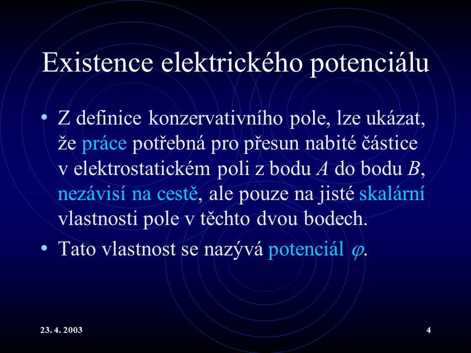 23. 4. 20034 Existence elektrického potenciálu Z definice konzervativního pole, lze ukázat, že práce potřebná pro přesun nabité částice v elektrostati