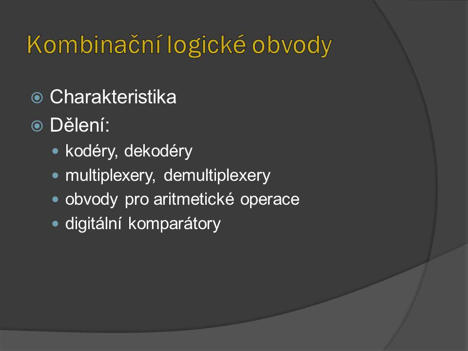  Charakteristika  Dělení: kodéry, dekodéry multiplexery, demultiplexery obvody pro aritmetické operace digitální komparátory