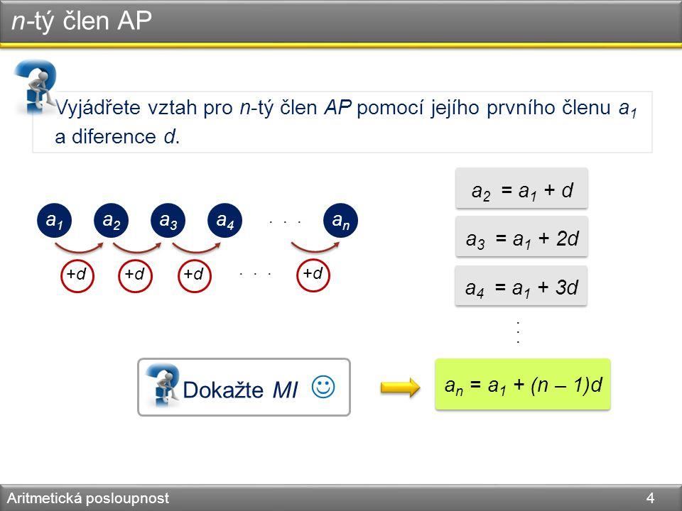 n-tý člen AP Aritmetická posloupnost 4 Vyjádřete vztah pro n-tý člen AP pomocí jejího prvního členu a 1 a diference d....... a1a1 a2a2 a3a3 a4a4 anan.