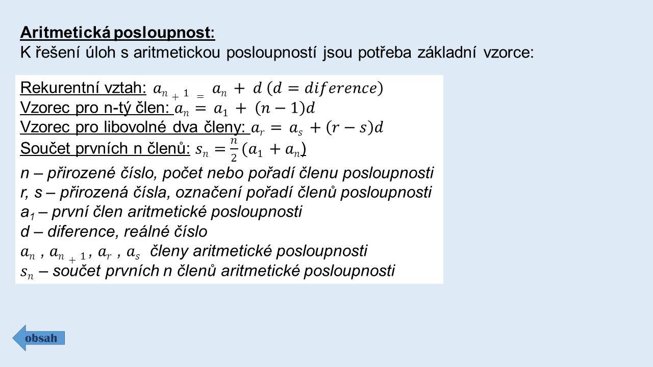 Aritmetická posloupnost : K řešení úloh s aritmetickou posloupností jsou potřeba základní vzorce: obsah
