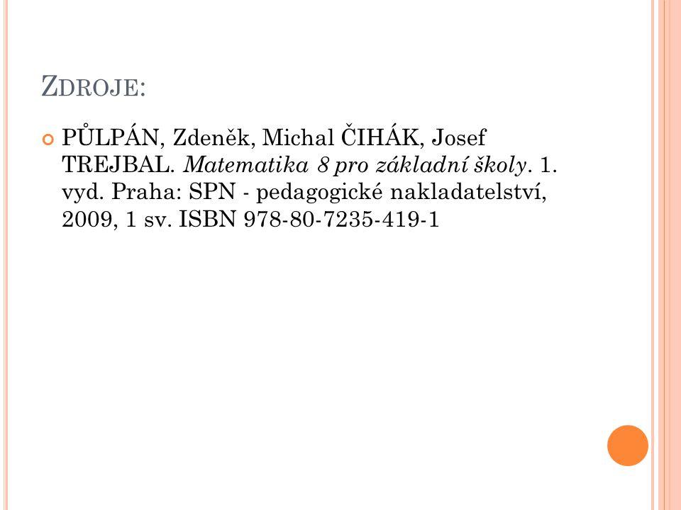 Z DROJE : PŮLPÁN, Zdeněk, Michal ČIHÁK, Josef TREJBAL. Matematika 8 pro základní školy. 1. vyd. Praha: SPN - pedagogické nakladatelství, 2009, 1 sv. I