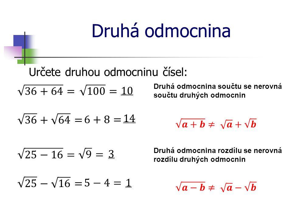Druhá odmocnina Určete druhou odmocninu čísel: Druhá odmocnina součtu se nerovná součtu druhých odmocnin Druhá odmocnina rozdílu se nerovná rozdílu druhých odmocnin