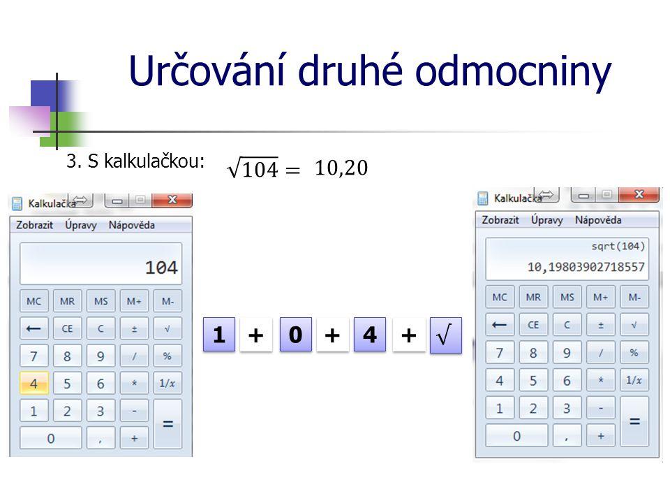 Určování druhé odmocniny 3. S kalkulačkou: 1 1 0 0 4 4 + + + + + +