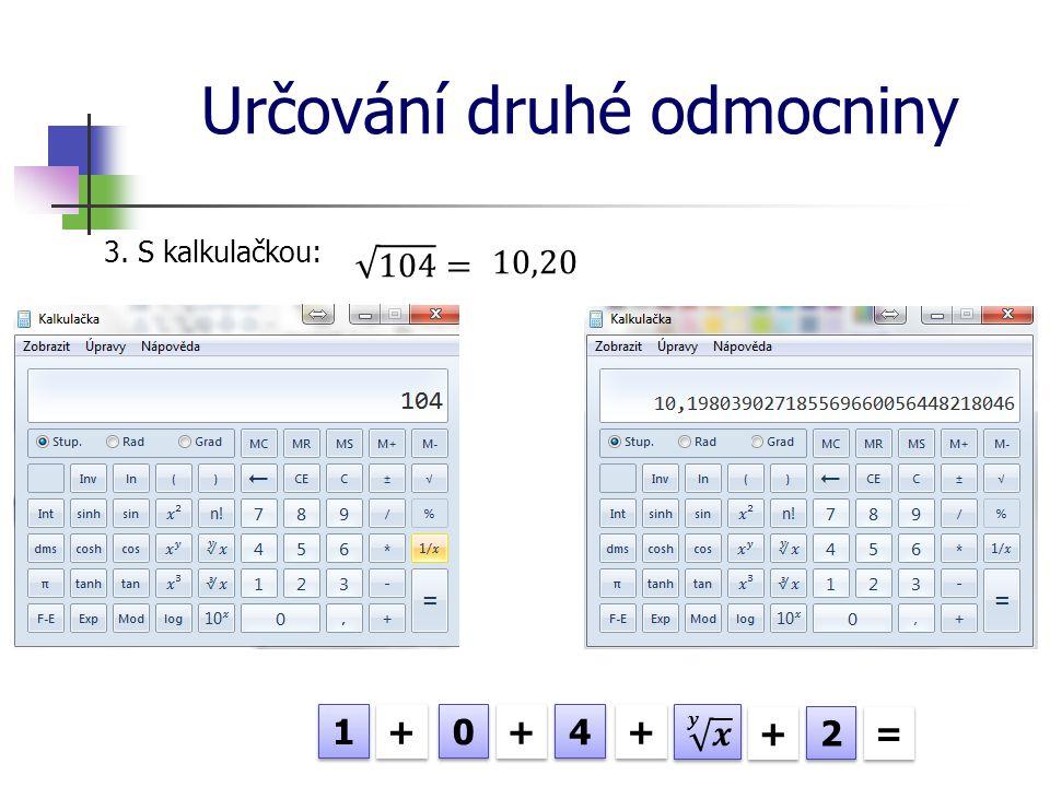 Určování druhé odmocniny 3. S kalkulačkou: 1 1 0 0 4 4 + + + + + + + + 2 2 = =