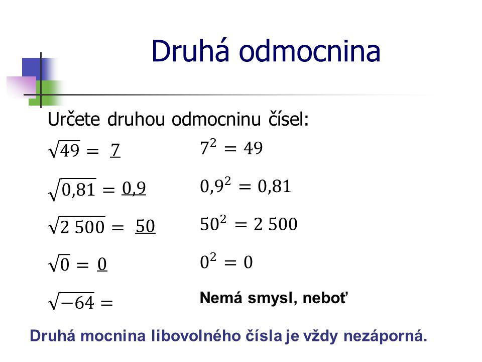 Druhá odmocnina Určete druhou odmocninu čísel: Nemá smysl, neboť Druhá mocnina libovolného čísla je vždy nezáporná.