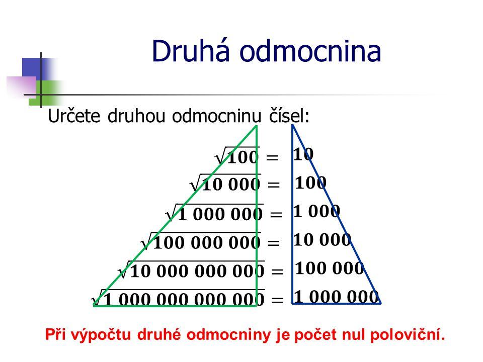 Druhá odmocnina Určete druhou odmocninu čísel: Při výpočtu druhé odmocniny je počet nul poloviční.