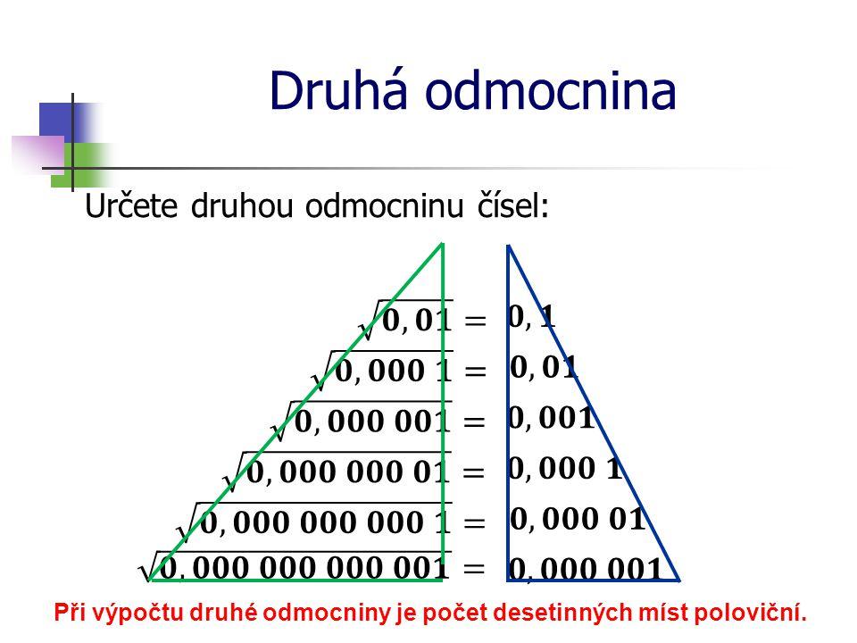 Druhá odmocnina Určete druhou odmocninu čísel: Při výpočtu druhé odmocniny je počet desetinných míst poloviční.