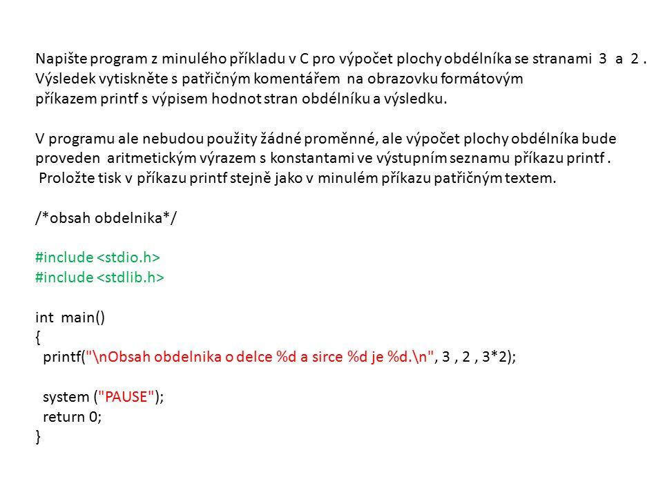 Napište program z minulého příkladu v C pro výpočet plochy obdélníka se stranami 3 a 2.