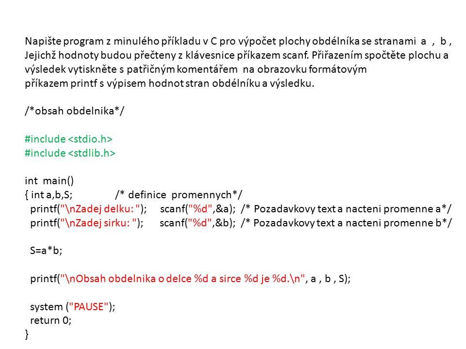 Napište program z minulého příkladu v C pro výpočet plochy obdélníka se stranami a, b, Jejichž hodnoty budou přečteny z klávesnice příkazem scanf.