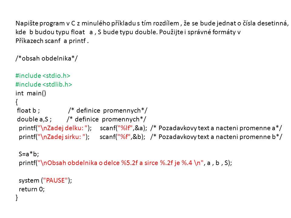 Napište program v C z minulého příkladu s tím rozdílem, že se bude jednat o čísla desetinná, kde b budou typu float a, S bude typu double.