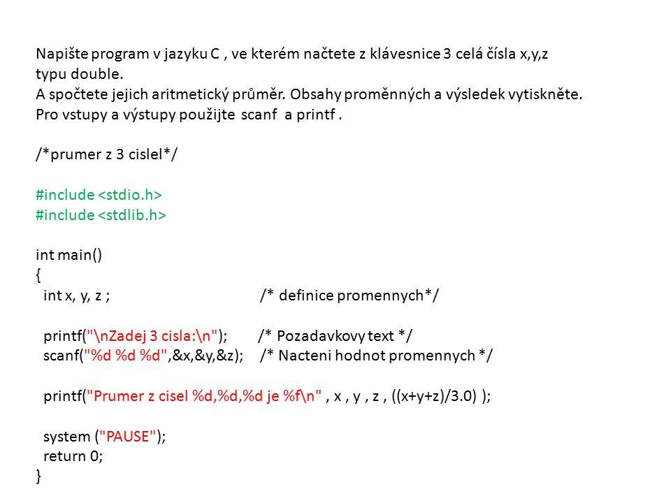 Napište program v jazyku C, ve kterém načtete z klávesnice 3 celá čísla x,y,z typu double.